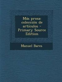 Mas Prosa: Coleccion de Articulos - Primary Source Edition