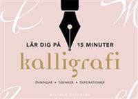 Kalligrafi : lär dig på 15 minuter - övningar, tekniker, dekorationer
