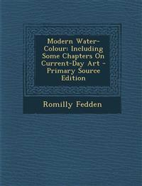 Modern Water-Colour: Including Some Chapters On Current-Day Art - Primary Source Edition
