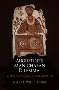 Augustine's Manichaean Dilemma, Volume 2