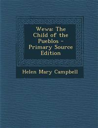 Wewa: The Child of the Pueblos - Primary Source Edition