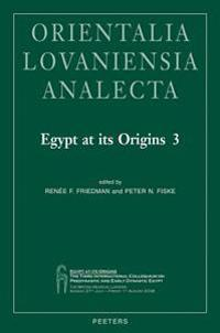 Egypt at Its Origins 3: Proceedings of the Third International Conference 'Origin of the State. Predynastic and Early Dynastic Egypt', London,