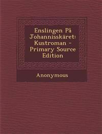 Enslingen Pa Johannisskaret: Kustroman - Primary Source Edition