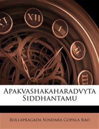 Apakvashakaharadvyta Siddhantamu