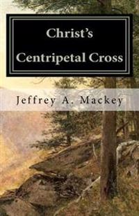 Christ's Centripetal Cross: A Pastoral Theology of Crucifixion
