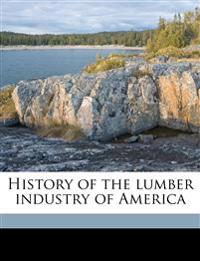 History of the lumber industry of America Volume 1
