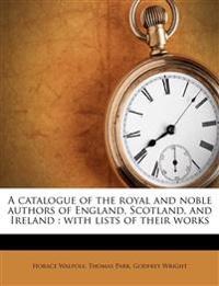 A catalogue of the royal and noble authors of England, Scotland, and Ireland : with lists of their works Volume 4