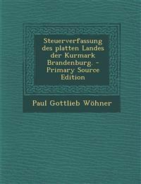 Steuerverfassung Des Platten Landes Der Kurmark Brandenburg. - Primary Source Edition