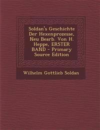 Soldan's Geschichte Der Hexenprozesse, Neu Bearb. Von H. Heppe, ERSTER BAND - Primary Source Edition