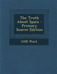 The Truth about Spain - Primary Source Edition