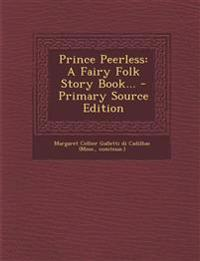 Prince Peerless: A Fairy Folk Story Book... - Primary Source Edition