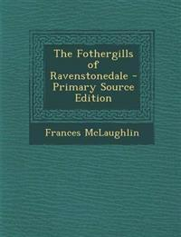 The Fothergills of Ravenstonedale - Primary Source Edition