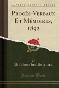 Procès-Verbaux Et Mémoires, 1892 (Classic Reprint)