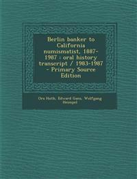 Berlin banker to California numismatist, 1887-1987 : oral history transcript / 1983-1987