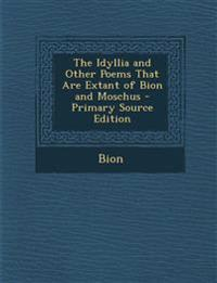 The Idyllia and Other Poems That Are Extant of Bion and Moschus - Primary Source Edition