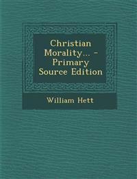 Christian Morality... - Primary Source Edition