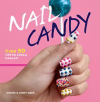 Nail Candy : över 50 tips på coola naglar