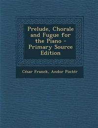 Prelude, Chorale and Fugue for the Piano