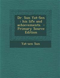 Dr. Sun Yat-Sen : his life and achievements  - Primary Source Edition