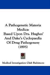 A Pathogenetic Materia Medica