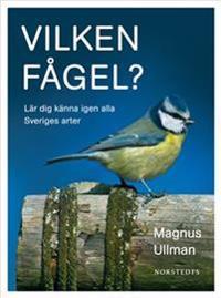 Vilken fågel? : lär dig känna igen alla Sveriges arter