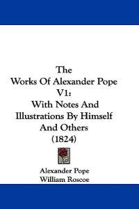 The Works Of Alexander Pope V1: With Notes And Illustrations By Himself And Others (1824)