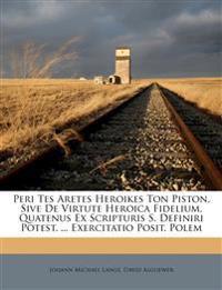 Peri Tes Aretes Heroikes Ton Piston, Sive De Virtute Heroica Fidelium, Quatenus Ex Scripturis S. Definiri Potest. ... Exercitatio Posit. Polem