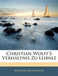 Christian Wolff'S Verhältnis Zu Leibniz