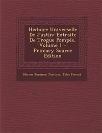 Histoire Universelle de Justin: Extraite de Trogue Pompee, Volume 1