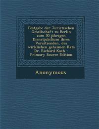 Festgabe der Juristischen Gesellschaft zu Berlin zum 50 jährigen Dienstjubiläum ihres Vorsitzenden, des wirklichen geheimen Rats Dr. Richard Koch - Pr