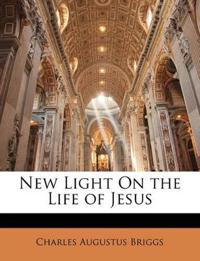 New Light On the Life of Jesus