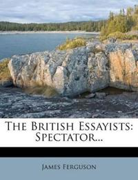 The British Essayists: Spectator...