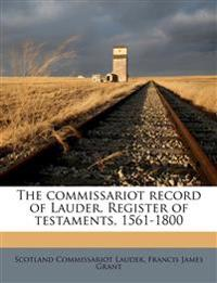 The commissariot record of Lauder. Register of testaments, 1561-1800