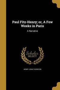 PAUL FITZ-HENRY OR A FEW WEEKS