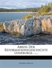 Abriß Der Reformationsgeschichte Lüneburgs ......