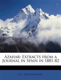 Azahar: Extracts from a Journal in Spain in 1881-82