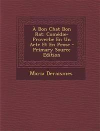 A Bon Chat Bon Rat: Comedie-Proverbe En Un Acte Et En Prose - Primary Source Edition