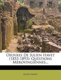 Oeuvres De Julien Havet (1853-1893): Questions Mérovingiennes...