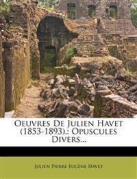 Oeuvres De Julien Havet (1853-1893).: Opuscules Divers...