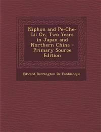 Niphon and Pe-Che-Li: Or, Two Years in Japan and Northern China - Primary Source Edition