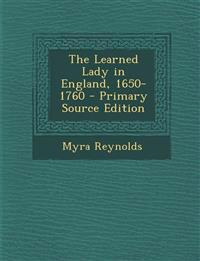 The Learned Lady in England, 1650-1760 - Primary Source Edition