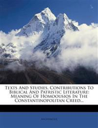 Texts And Studies, Contributions To Biblical And Patristic Literature: Meaning Of Homoousios In The Constantinopolitan Creed...