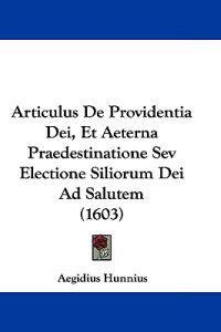 Articulus De Providentia Dei, Et Aeterna Praedestinatione Sev Electione Siliorum Dei Ad Salutem