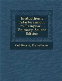 Eratosthenis Catasterismorvm Reliqviae - Primary Source Edition