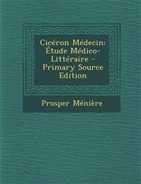 Ciceron Medecin: Etude Medico-Litteraire - Primary Source Edition