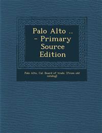 Palo Alto .. - Primary Source Edition