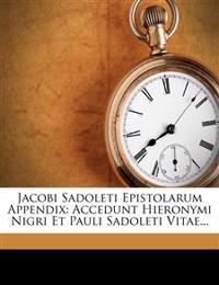 Jacobi Sadoleti Epistolarum Appendix: Accedunt Hieronymi Nigri Et Pauli Sadoleti Vitae...