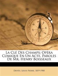 La clé des champs; opéra comique en un acte. Paroles de Mr. Henry Boisseaux