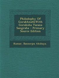 Philodophy of Gorakhnathwith Goraksha Vacana Sangraha - Primary Source Edition