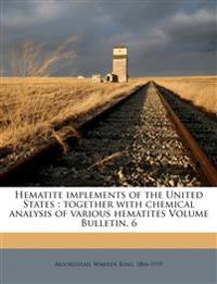 Hematite implements of the United States : together with chemical analysis of various hematites Volume Bulletin. 6